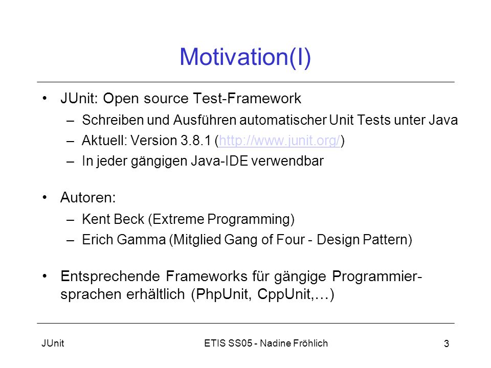 Motivation(I) JUnit: Open source Test-Framework Autoren: