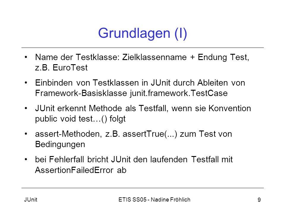 Grundlagen (I) Name der Testklasse: Zielklassenname + Endung Test, z.B. EuroTest.