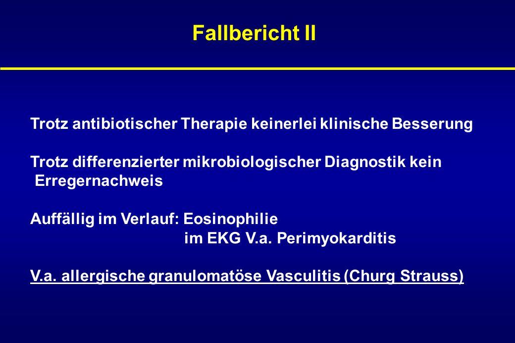 Fallbericht II Trotz antibiotischer Therapie keinerlei klinische Besserung. Trotz differenzierter mikrobiologischer Diagnostik kein.