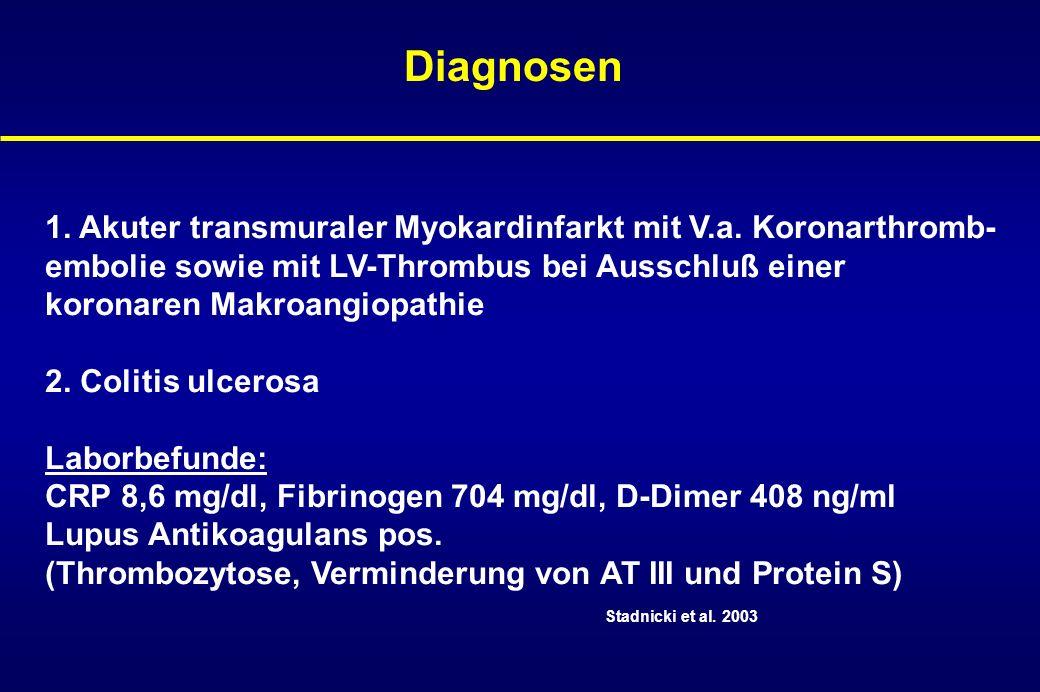 Diagnosen 1. Akuter transmuraler Myokardinfarkt mit V.a. Koronarthromb- embolie sowie mit LV-Thrombus bei Ausschluß einer.