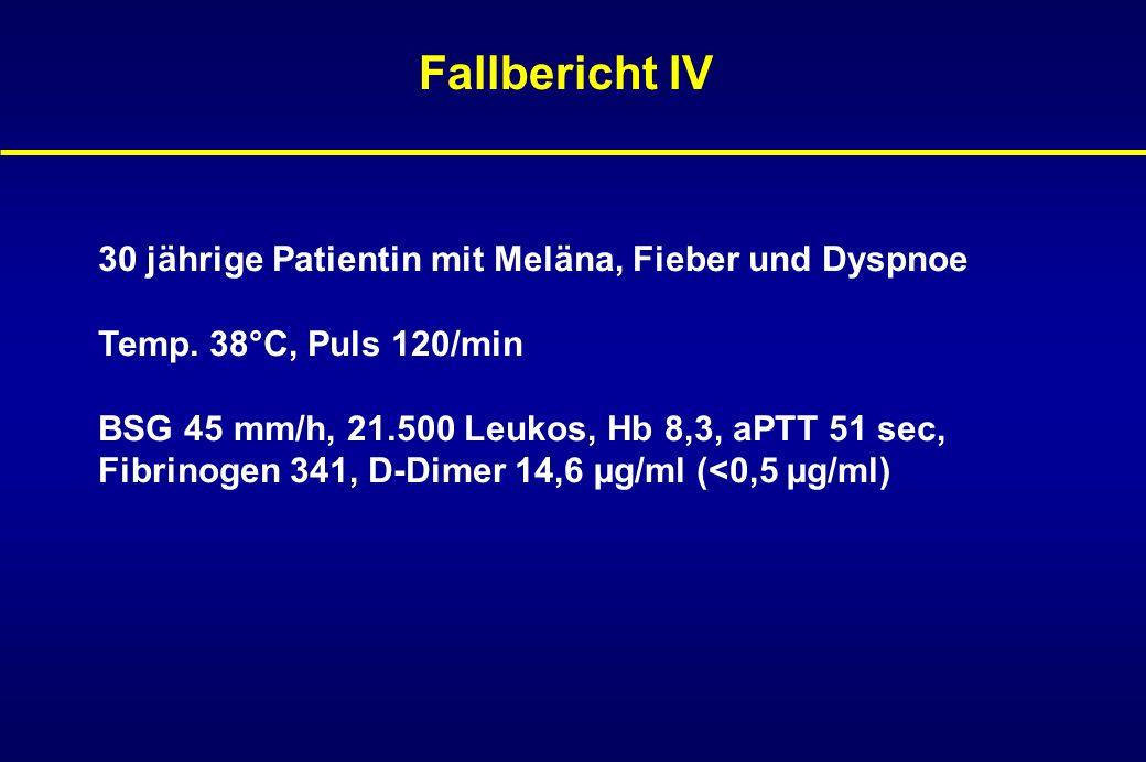 Fallbericht IV 30 jährige Patientin mit Meläna, Fieber und Dyspnoe