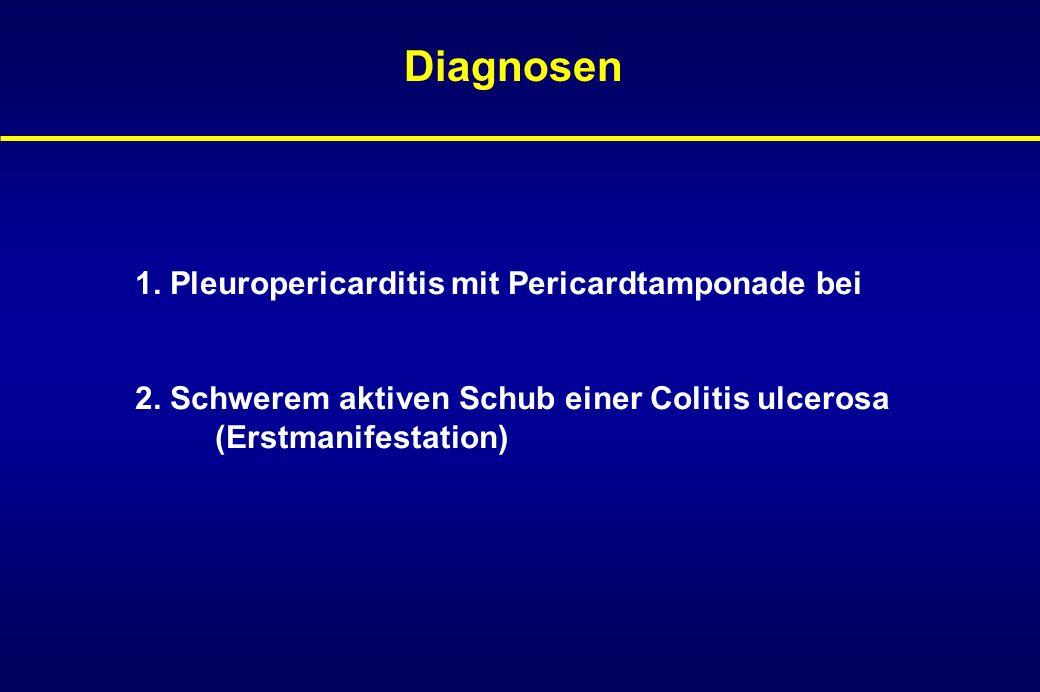 Diagnosen 1. Pleuropericarditis mit Pericardtamponade bei