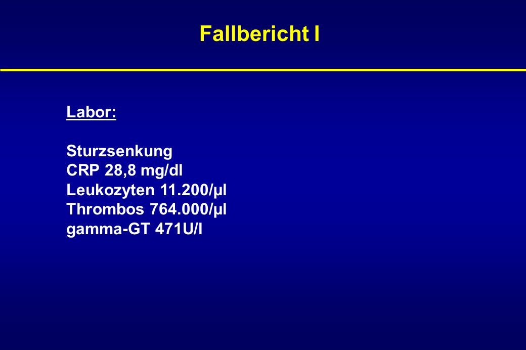 Fallbericht I Labor: Sturzsenkung CRP 28,8 mg/dl Leukozyten 11.200/µl