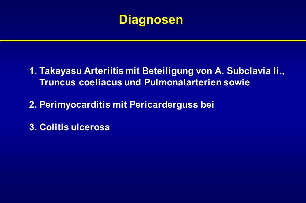 Diagnosen 1. Takayasu Arteriitis mit Beteiligung von A. Subclavia li.,
