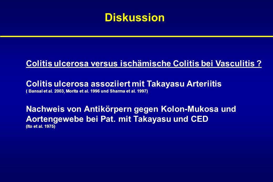 Diskussion Colitis ulcerosa versus ischämische Colitis bei Vasculitis Colitis ulcerosa assoziiert mit Takayasu Arteriitis.