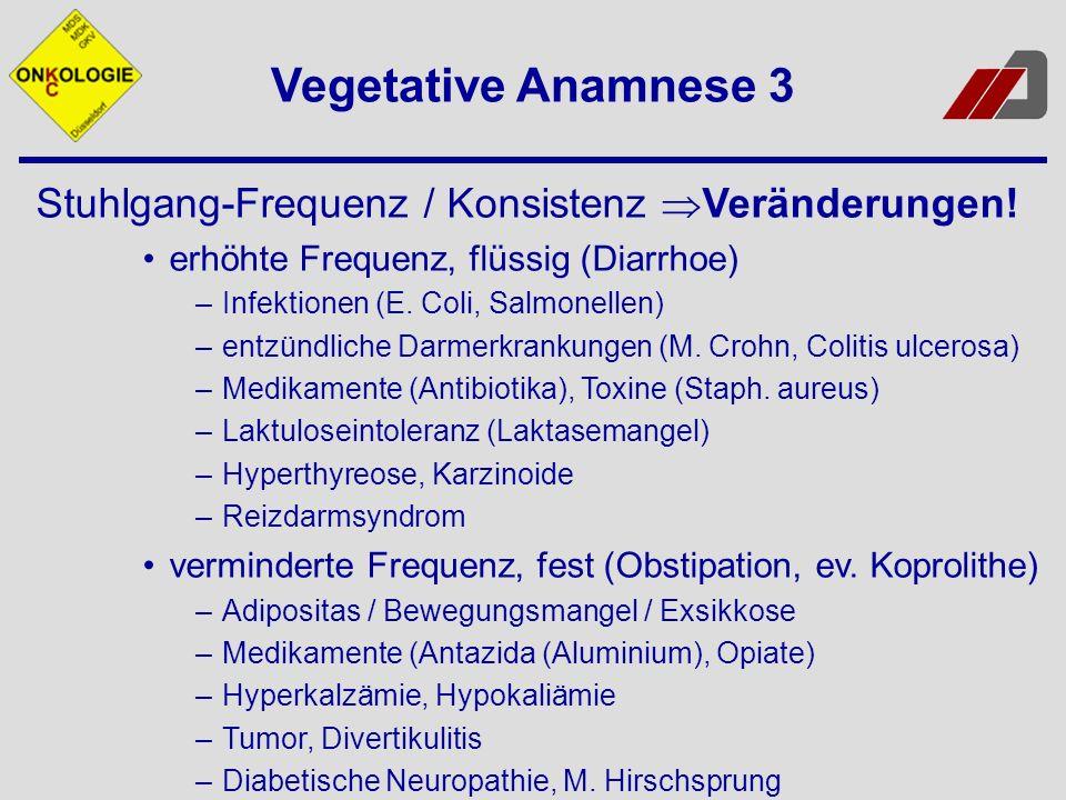 Vegetative Anamnese 3 Stuhlgang-Frequenz / Konsistenz Veränderungen!