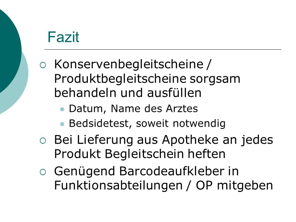 Fazit Konservenbegleitscheine / Produktbegleitscheine sorgsam behandeln und ausfüllen. Datum, Name des Arztes.