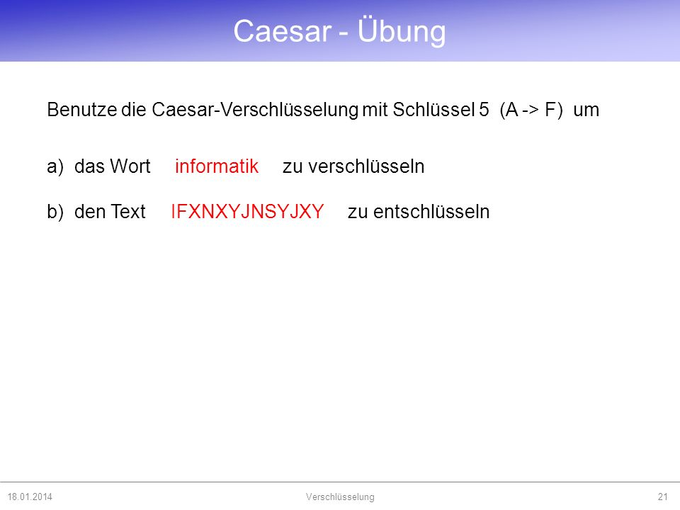 Caesar - Übung Benutze die Caesar-Verschlüsselung mit Schlüssel 5 (A -> F) um.