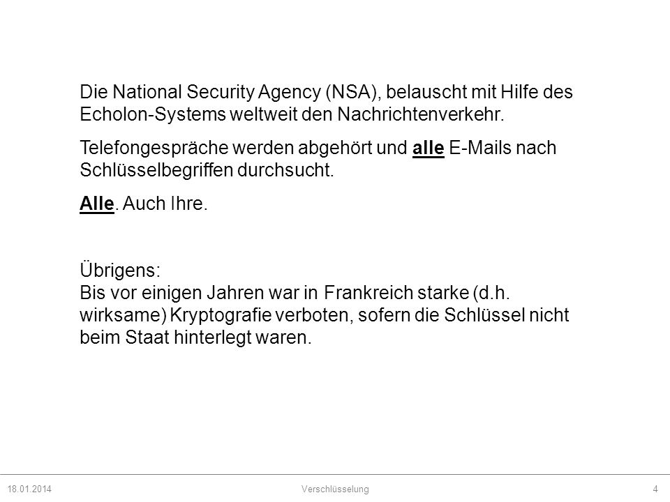 Die National Security Agency (NSA), belauscht mit Hilfe des Echolon-Systems weltweit den Nachrichtenverkehr.