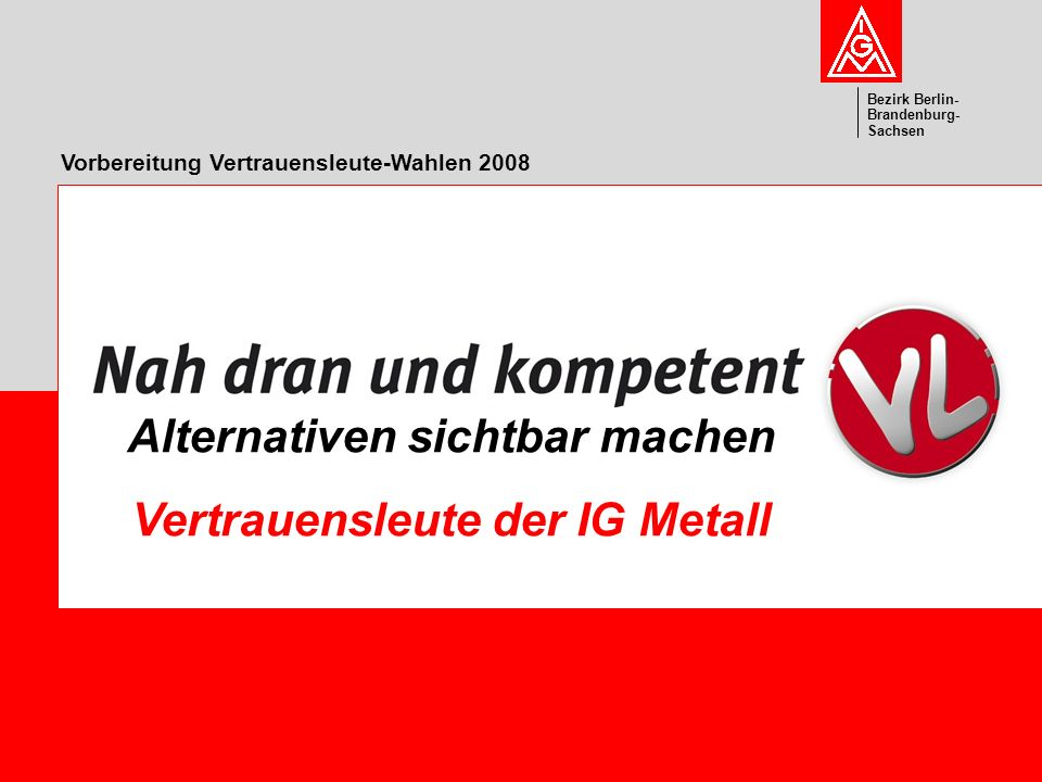 Alternativen sichtbar machen Vertrauensleute der IG Metall