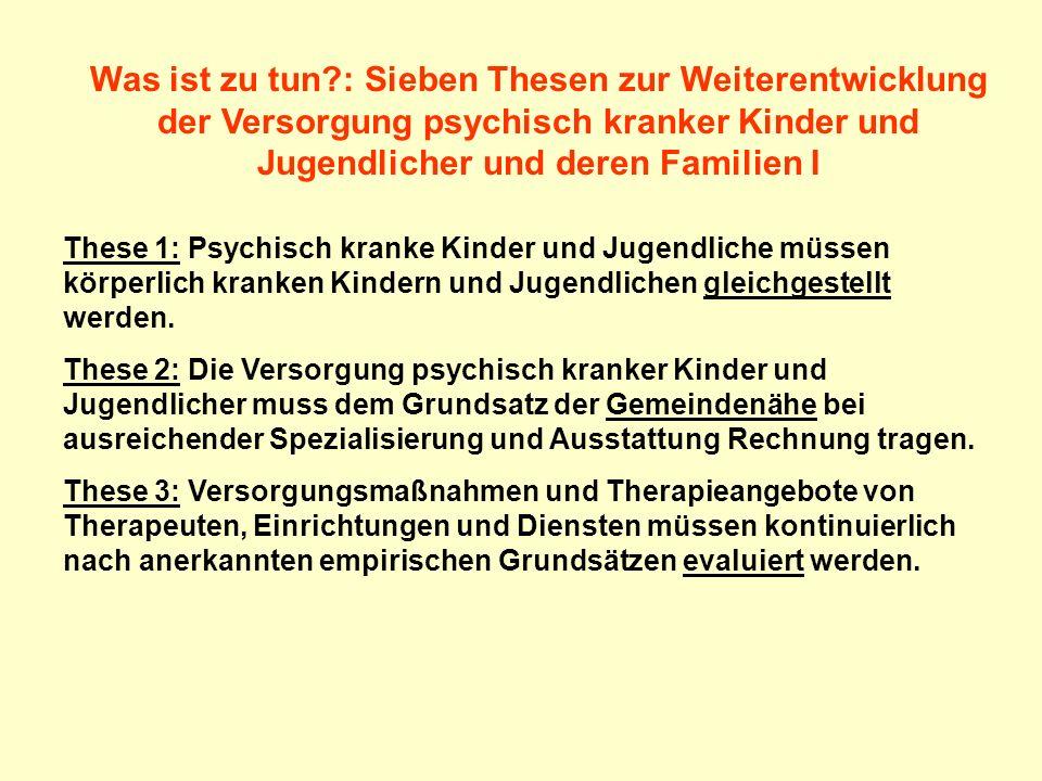 Was ist zu tun : Sieben Thesen zur Weiterentwicklung der Versorgung psychisch kranker Kinder und Jugendlicher und deren Familien I