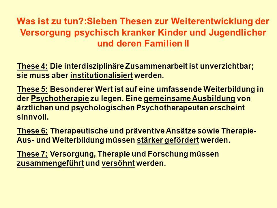 Was ist zu tun :Sieben Thesen zur Weiterentwicklung der Versorgung psychisch kranker Kinder und Jugendlicher und deren Familien II
