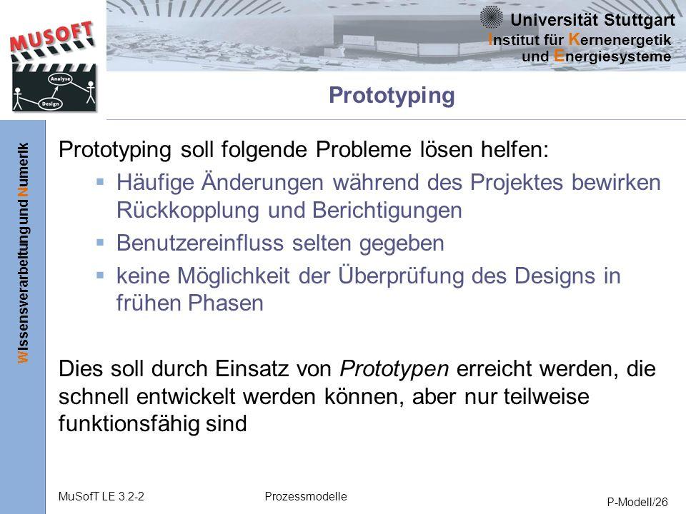 Prototyping Prototyping soll folgende Probleme lösen helfen: Häufige Änderungen während des Projektes bewirken Rückkopplung und Berichtigungen.