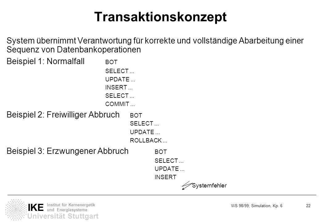 Transaktionskonzept System übernimmt Verantwortung für korrekte und vollständige Abarbeitung einer Sequenz von Datenbankoperationen.