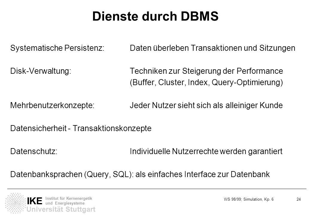 Dienste durch DBMS Systematische Persistenz: Daten überleben Transaktionen und Sitzungen.