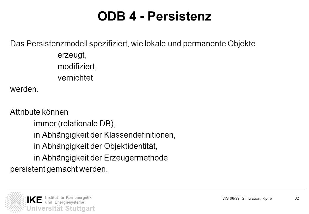 ODB 4 - Persistenz Das Persistenzmodell spezifiziert, wie lokale und permanente Objekte. erzeugt, modifiziert,