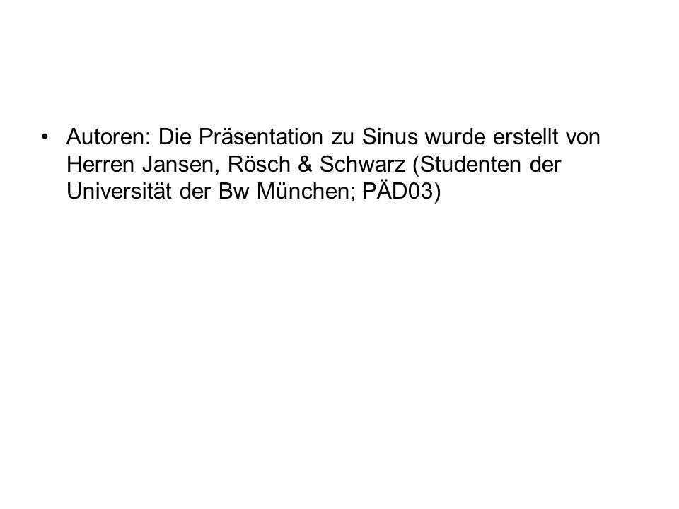 Autoren: Die Präsentation zu Sinus wurde erstellt von Herren Jansen, Rösch & Schwarz (Studenten der Universität der Bw München; PÄD03)