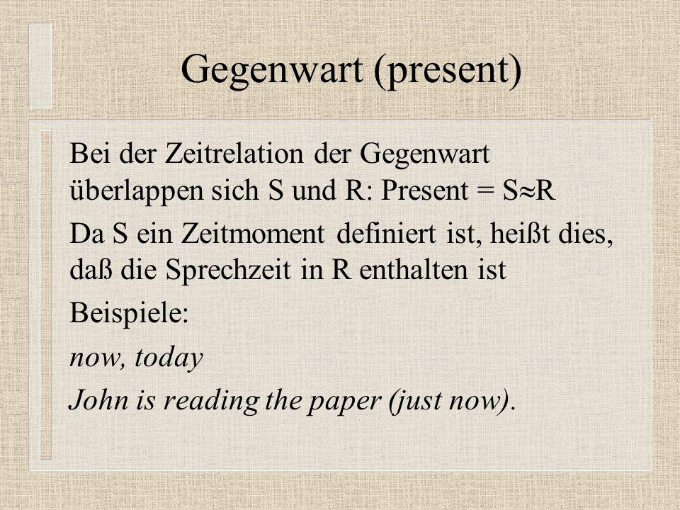 Gegenwart (present) Bei der Zeitrelation der Gegenwart überlappen sich S und R: Present = SR.