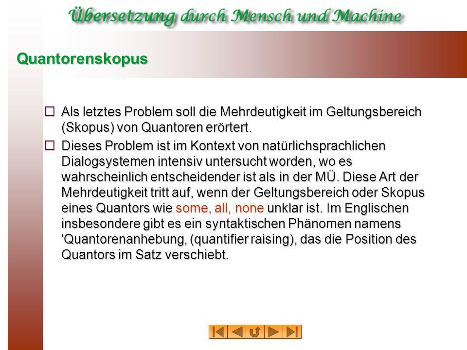 Quantorenskopus Als letztes Problem soll die Mehrdeutigkeit im Geltungsbereich (Skopus) von Quantoren erörtert.