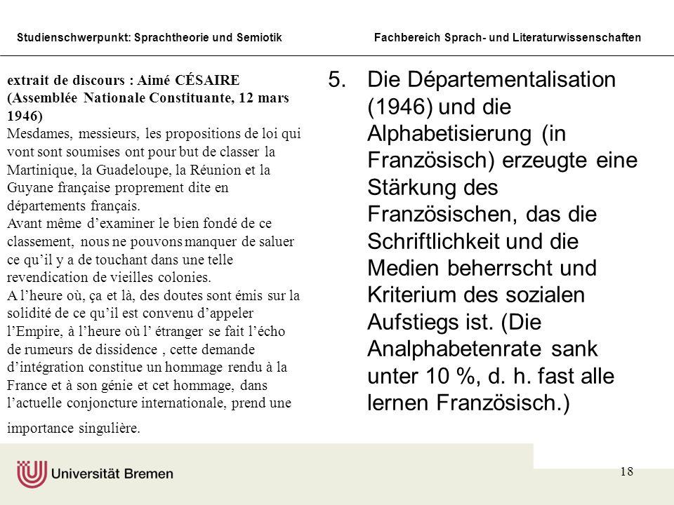 Die Départementalisation (1946) und die Alphabetisierung (in Französisch) erzeugte eine Stärkung des Französischen, das die Schriftlichkeit und die Medien beherrscht und Kriterium des sozialen Aufstiegs ist. (Die Analphabetenrate sank unter 10 %, d. h. fast alle lernen Französisch.)