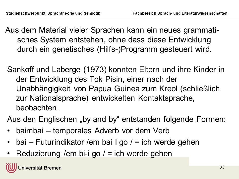 Aus dem Material vieler Sprachen kann ein neues grammati-sches System entstehen, ohne dass diese Entwicklung durch ein genetisches (Hilfs-)Programm gesteuert wird.