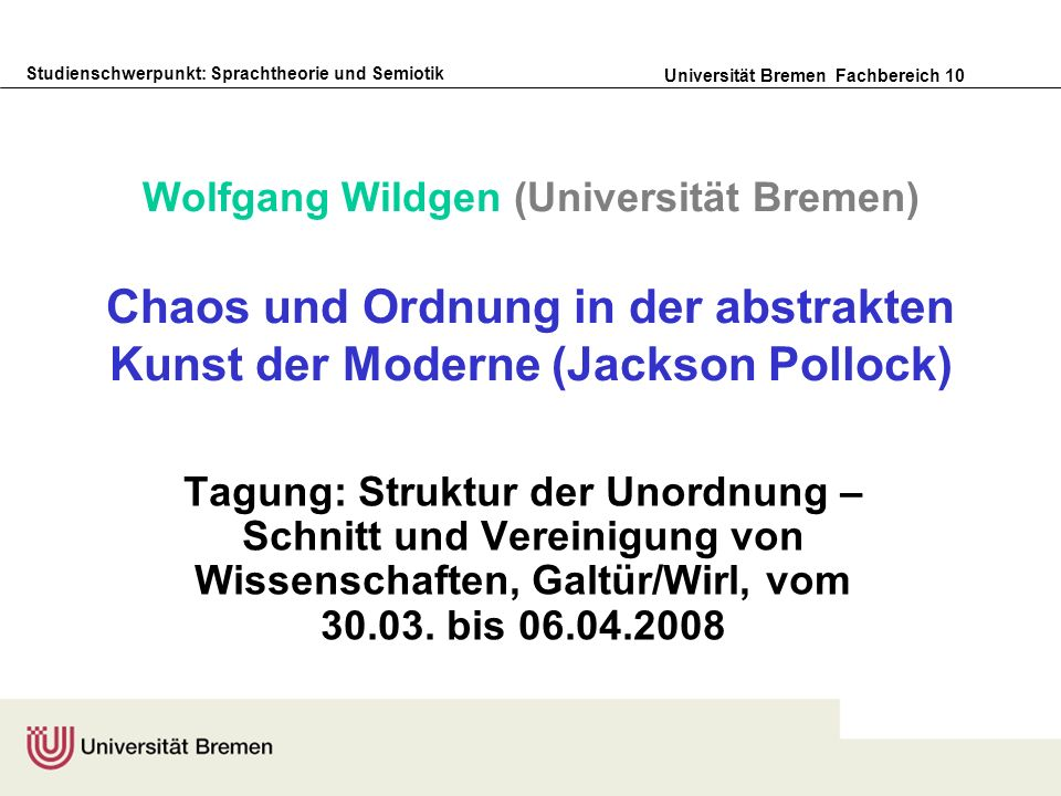 Wolfgang Wildgen (Universität Bremen) Chaos und Ordnung in der abstrakten Kunst der Moderne (Jackson Pollock)
