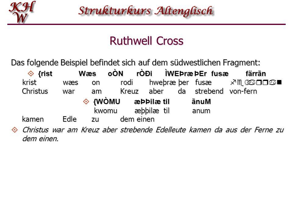 Ruthwell Cross Das folgende Beispiel befindet sich auf dem südwestlichen Fragment: