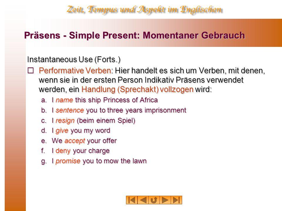 Präsens - Simple Present: Momentaner Gebrauch