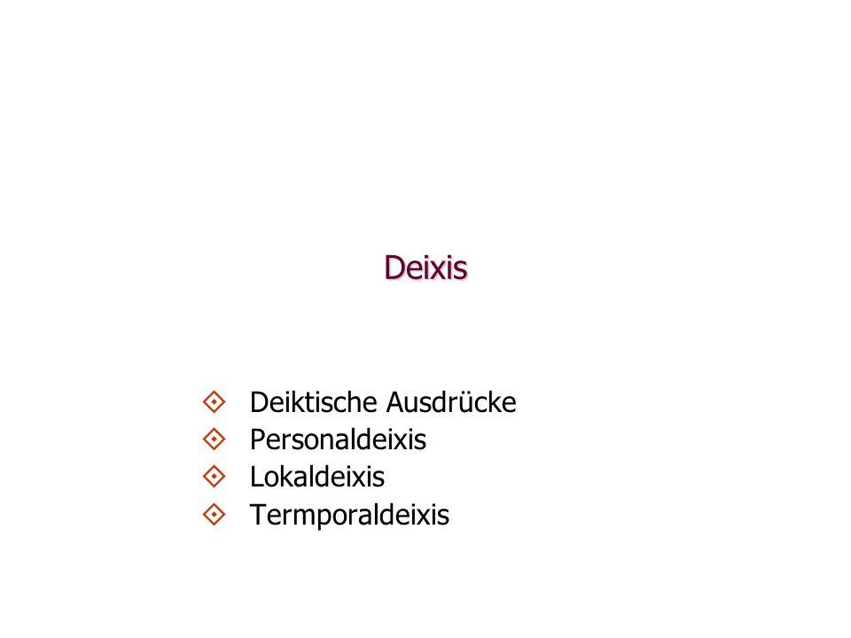 Deiktische Ausdrücke Personaldeixis Lokaldeixis Termporaldeixis
