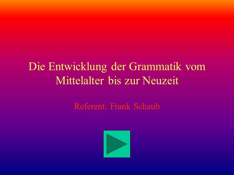 Die Entwicklung der Grammatik vom Mittelalter bis zur Neuzeit