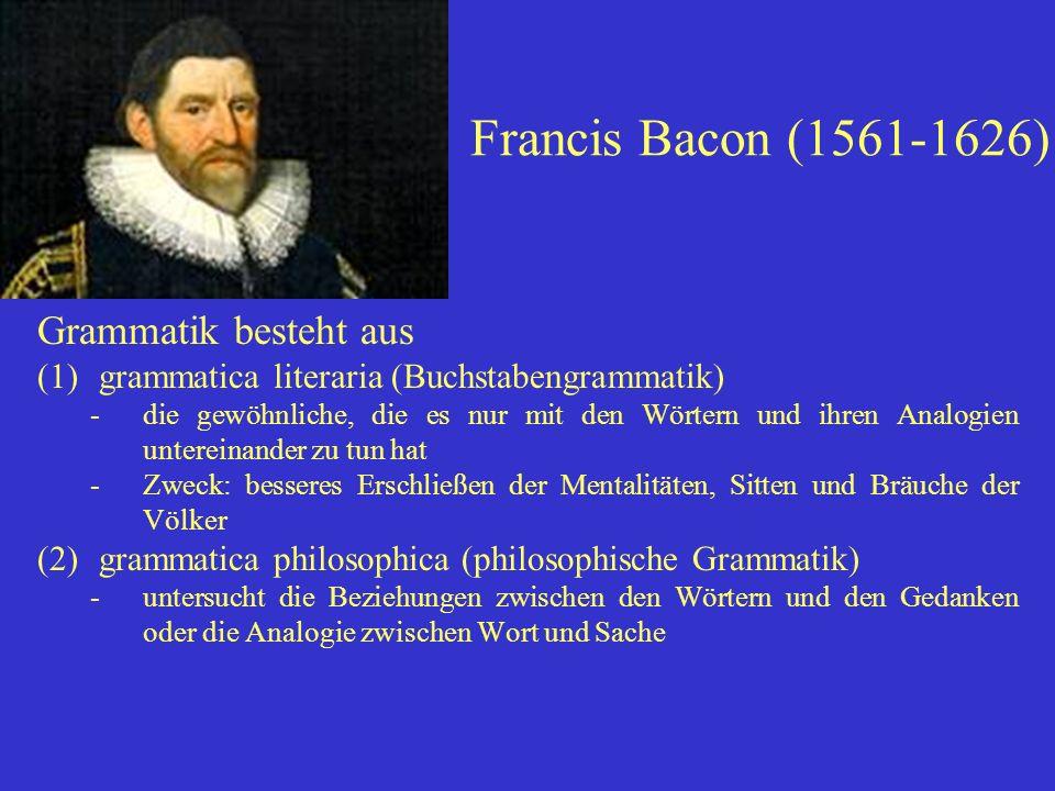 Francis Bacon (1561-1626) Grammatik besteht aus