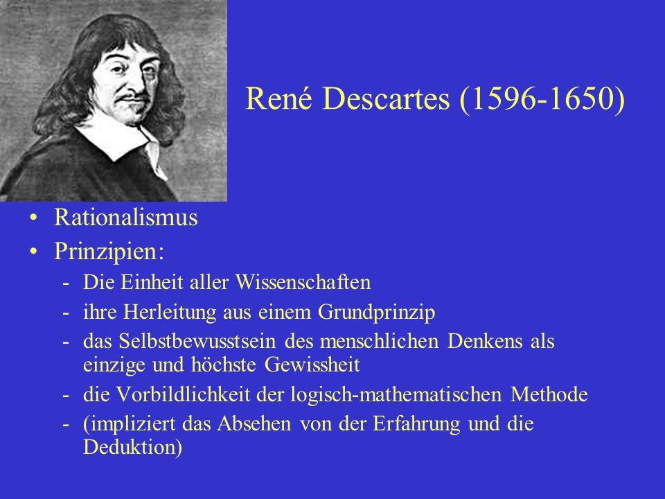 René Descartes (1596-1650) Rationalismus Prinzipien: