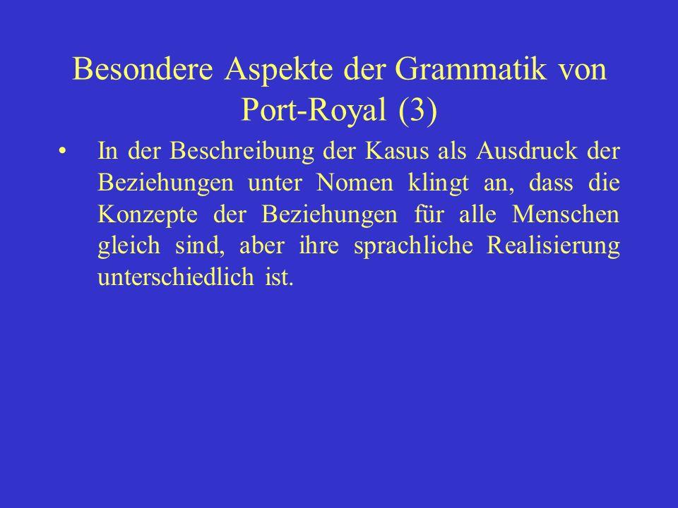 Besondere Aspekte der Grammatik von Port-Royal (3)