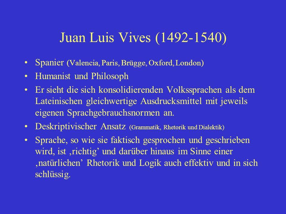 Juan Luis Vives (1492-1540) Spanier (Valencia, Paris, Brügge, Oxford, London) Humanist und Philosoph.
