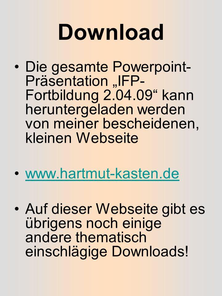 """Download Die gesamte Powerpoint-Präsentation """"IFP-Fortbildung 2.04.09 kann heruntergeladen werden von meiner bescheidenen, kleinen Webseite."""