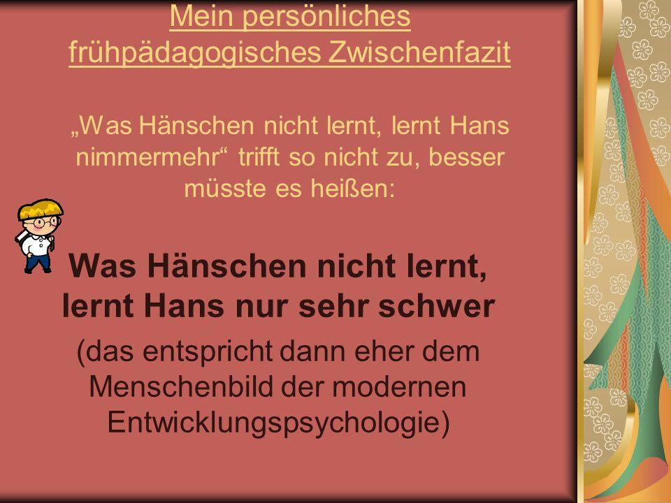 Was Hänschen nicht lernt, lernt Hans nur sehr schwer