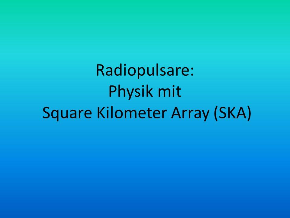 Radiopulsare: Physik mit Square Kilometer Array (SKA)