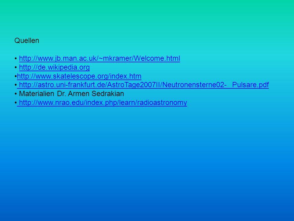 Quellen http://www.jb.man.ac.uk/~mkramer/Welcome.html. http://de.wikipedia.org. http://www.skatelescope.org/index.htm.