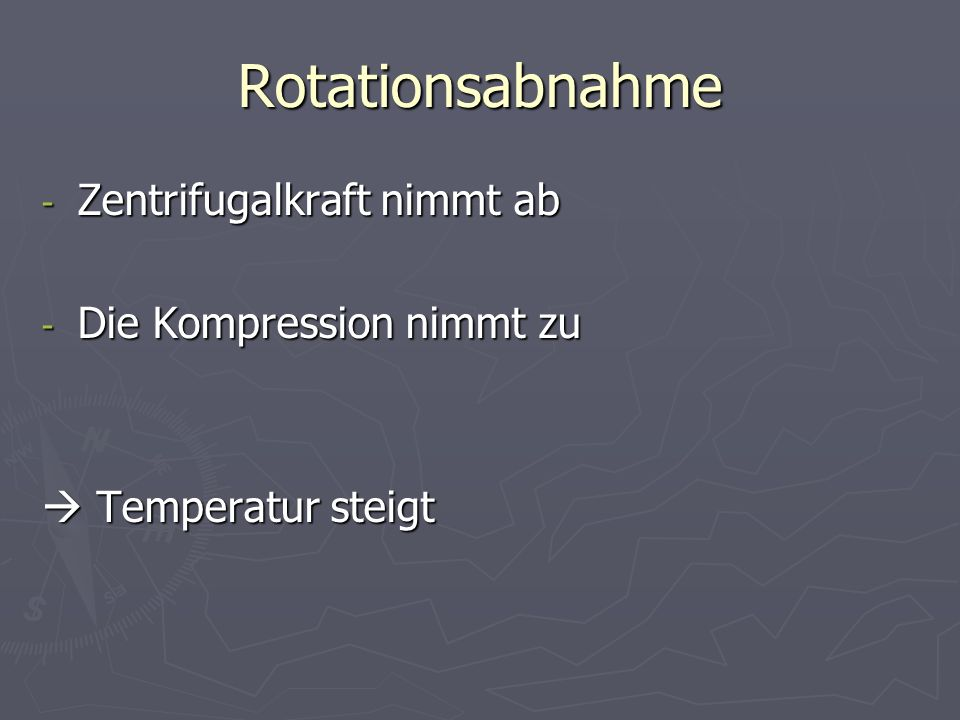 Rotationsabnahme Zentrifugalkraft nimmt ab Die Kompression nimmt zu