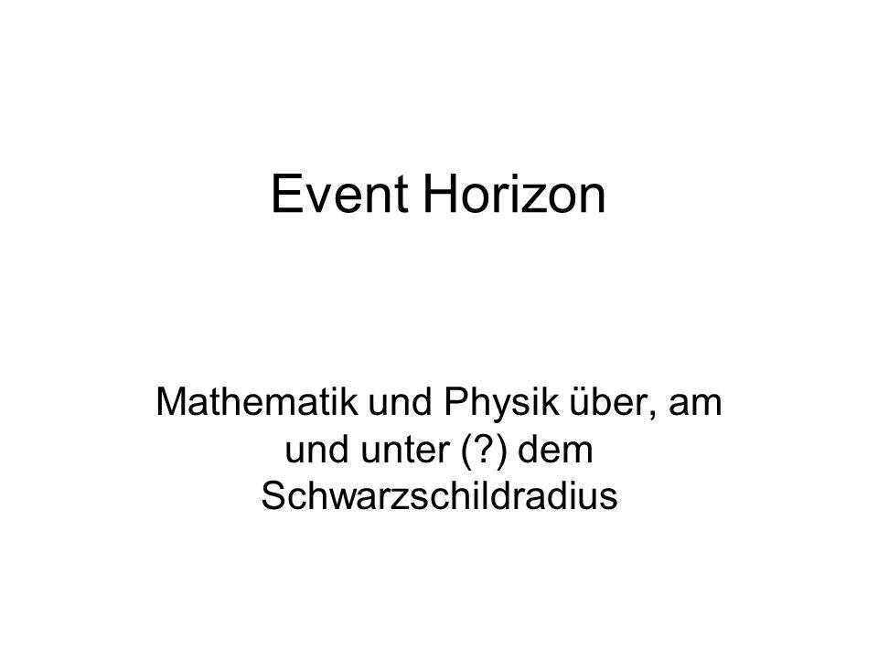 Mathematik und Physik über, am und unter ( ) dem Schwarzschildradius