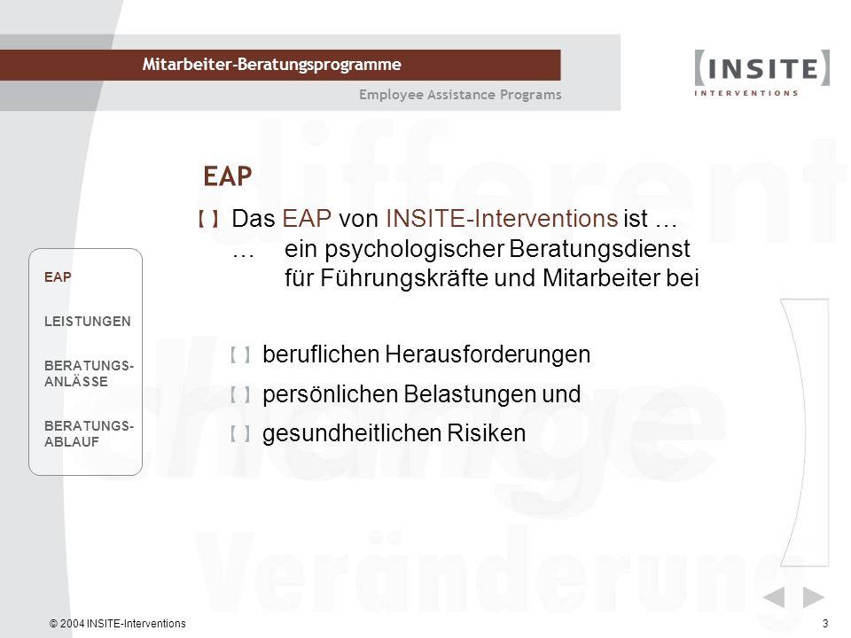 EAP Das EAP von INSITE-Interventions ist … … ein psychologischer Beratungsdienst für Führungskräfte und Mitarbeiter bei.