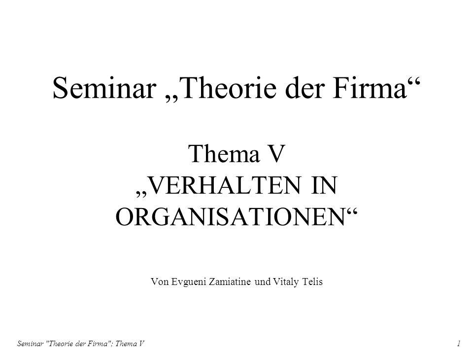 """Seminar """"Theorie der Firma Thema V """"VERHALTEN IN ORGANISATIONEN"""