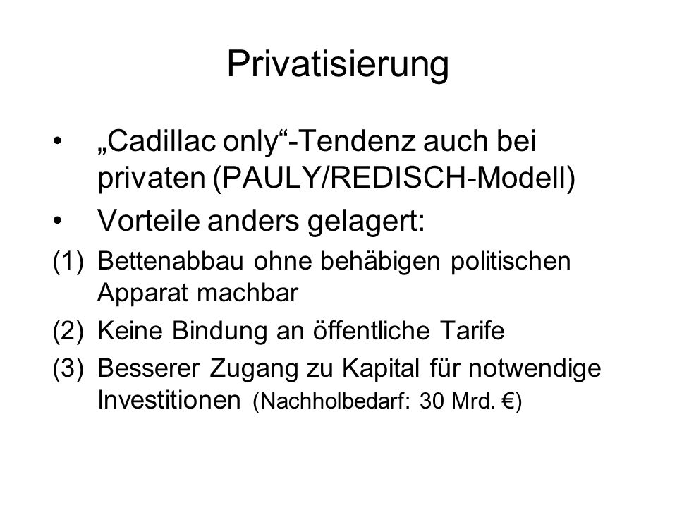 """Privatisierung """"Cadillac only -Tendenz auch bei privaten (PAULY/REDISCH-Modell) Vorteile anders gelagert:"""