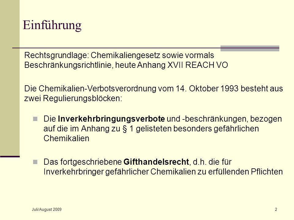 Einführung October 8, 2007. Rechtsgrundlage: Chemikaliengesetz sowie vormals Beschränkungsrichtlinie, heute Anhang XVII REACH VO.