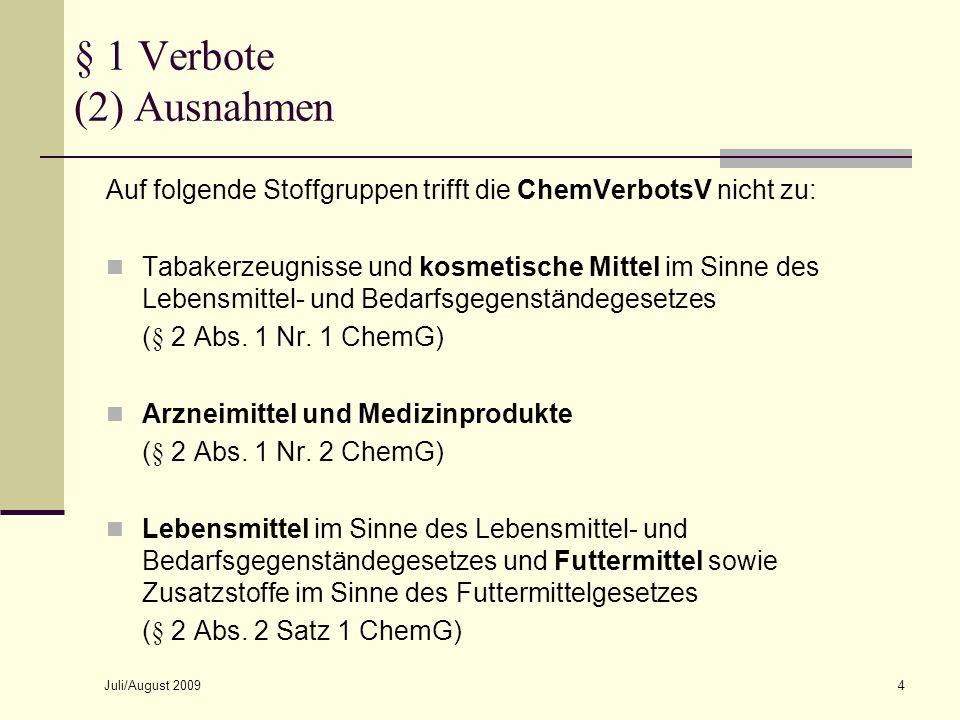 § 1 Verbote (2) AusnahmenOctober 8, 2007. Auf folgende Stoffgruppen trifft die ChemVerbotsV nicht zu: