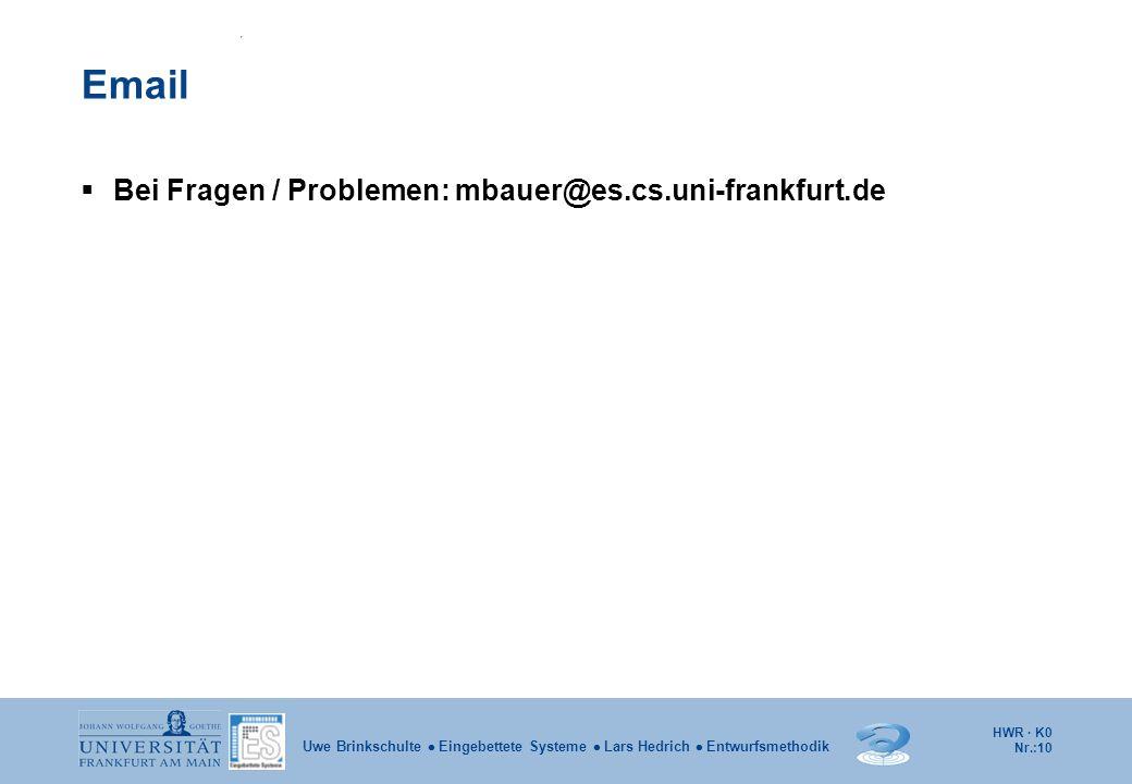 Email Bei Fragen / Problemen: mbauer@es.cs.uni-frankfurt.de