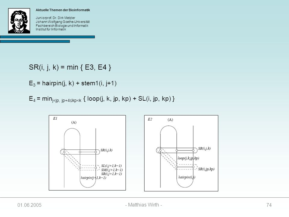 SR(i, j, k) = min { E3, E4 } E3 = hairpin(j, k) + stem1(i, j+1)
