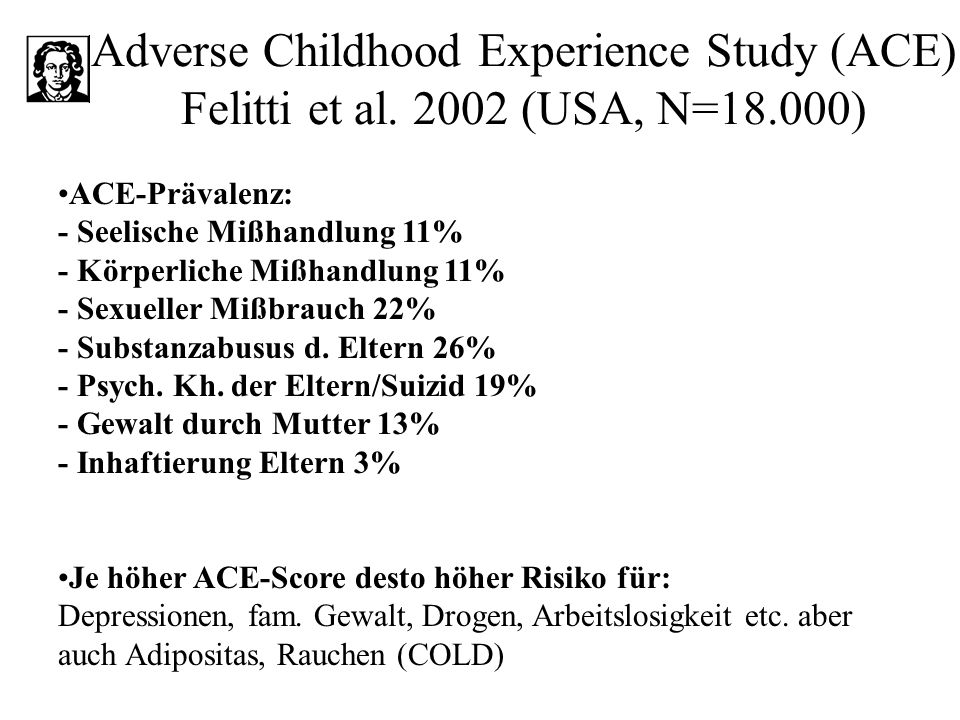 Adverse Childhood Experience Study (ACE) Felitti et al. 2002 (USA, N=18.000)