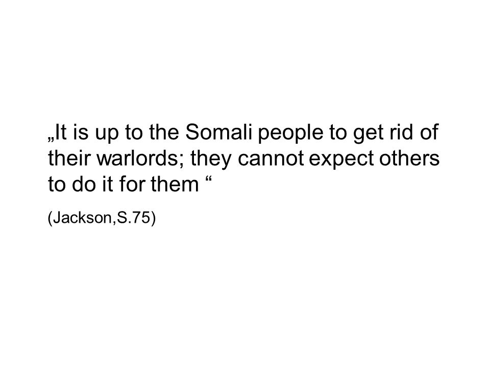 """It is up to the Somali people to get rid of their warlords; they cannot expect others to do it for them"