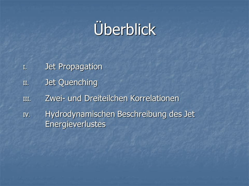 Überblick Jet Propagation Jet Quenching